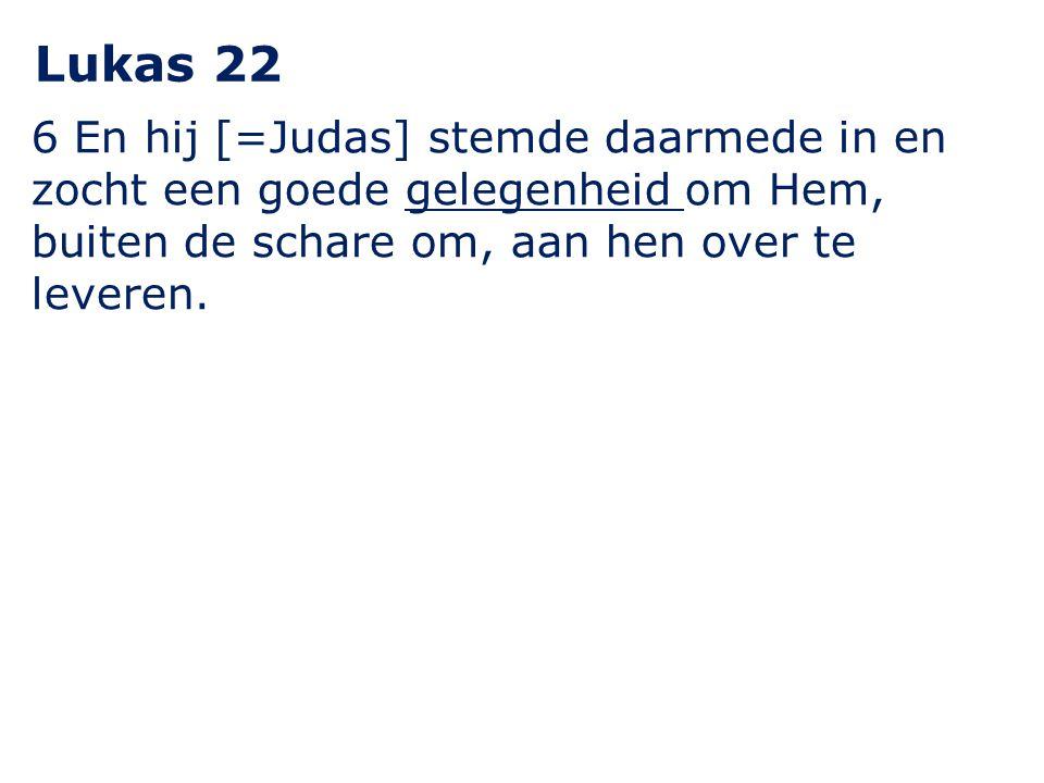 Lukas 22 6 En hij [=Judas] stemde daarmede in en zocht een goede gelegenheid om Hem, buiten de schare om, aan hen over te leveren.